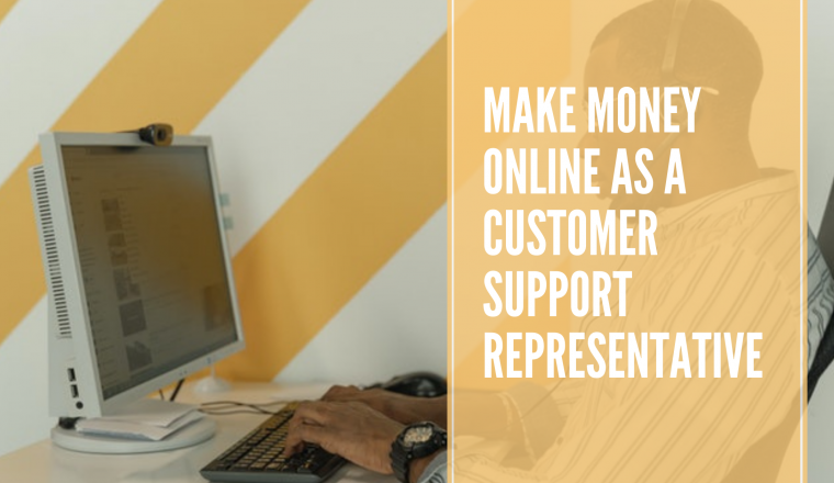 make money as a Customer Support Representative